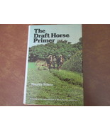 The Draft Horse Primer - Guide to Care and Use of Work Horses and Mules,... - $12.99