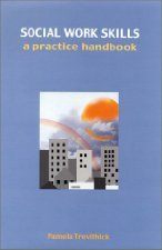 Social Work Skills and Knowledge A Practice Handbook by Pamela Trevithick