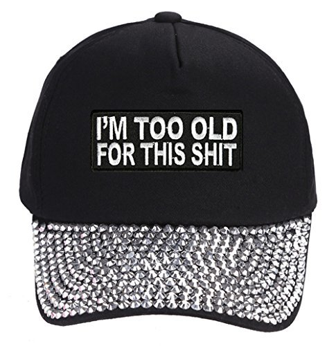 I'm Too Old For This Shit Hat - Black Rhinestone Adjustable Womens - Funny Quote