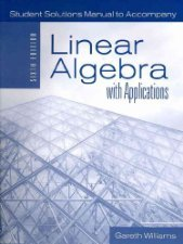 Student Solutions Manual To Accompany Linear Algebra With Applications by Willia