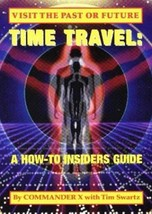 TIME TRAVEL: A HOW-TO INSIDERS GUIDE by Commander X withTim Swartz - $27.44