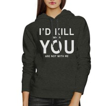Id Kill You Unisex Grey Hoodie Humorous Gift Idea For Anniversary - $25.99+