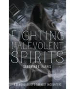 Fighting Malevolent Spirits (trade paperback) Samantha E. Harris 9780738... - $14.99