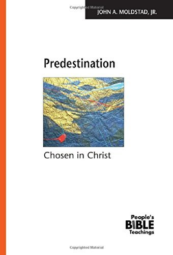 Predestination: Chosen in Christ (The People's Bible teachings) John A. Moldstad