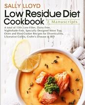 Low Residue Diet Cookbook: 2 Manuscripts – A total of 130+ Low-Fiber, Da... - $49.98