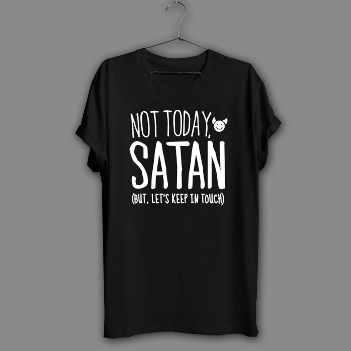 Sarcastic sarcasm atheist not today satan but let s keep in touch