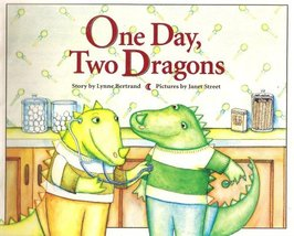 One Day, Two Dragons [Unknown Binding] Lynne Bertrand