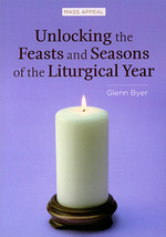 Unlocking the Feasts and Seasons of the Liturgical Year