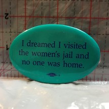 I Dreamed I visited women's jail and no one was home  Novelty Button Bad... - $5.10