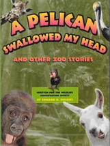A Pelican Swallowed My Head and Other Zoo Stories Edward R Ricciuti Wild... - $3.60