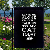 Leave Me Alone Talking To CAT Today New Small Garden Flag - $12.99