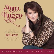 BE LOVE - SONGS OF FAITH, HOPE & LOVE by Anna Nuzzo