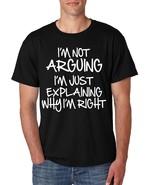 Men's T Shirt I'm Not Arguing Just Explaining I'm Right - $10.94+