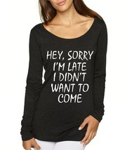 Women's Shirt Sorry I'm Late I Didn't Want To Come Funny Shirt - $14.94