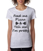 Women's T Shirt Feed Me Pizza Tell Me Im Pretty Cool Stuff Fun Tee - $10.94