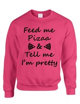 Adult Crewneck Sweatshirt Feed Me Pizza Tell Me Im Pretty Funny Sloga - $17.94+