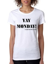 Women's T Shirt Yay Monday Said No One Ever Cool T Shirt Fun - $10.94+