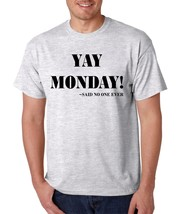 Men's T Shirt Yay Monday Said No One Ever Cool T Shirt Fun - $10.94+