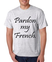 Men's T Shirt Pardon My French Cool Funny Tee - $10.94+