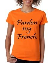 Women's T Shirt Pardon My French Cool Humor T Shirt - $10.94 - $12.94