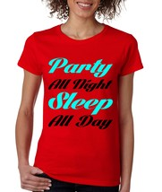 Women's T Shirt Party All Night Sleep All Day Party Shirt - $10.94+