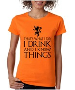 Women's T Shirt That What I Do I Drink And I Know Tee Shirt - $10.94