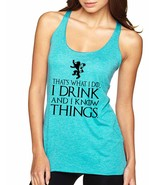 Women's Tank Top That What I Do I Drink And I Know Things - $14.94
