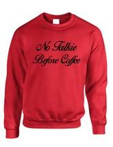 Adult Crewneck No Talkie Before Coffee Cool Love Coffee Top - $17.94+
