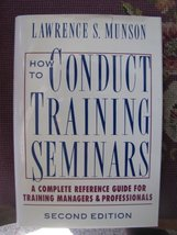 How to Conduct Training Seminars: A Complete Reference Guide for Training Manage