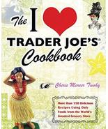 The I Love Trader Joe's Cookbook: 150 Delicious Recipes Using Only Foods... - $8.75
