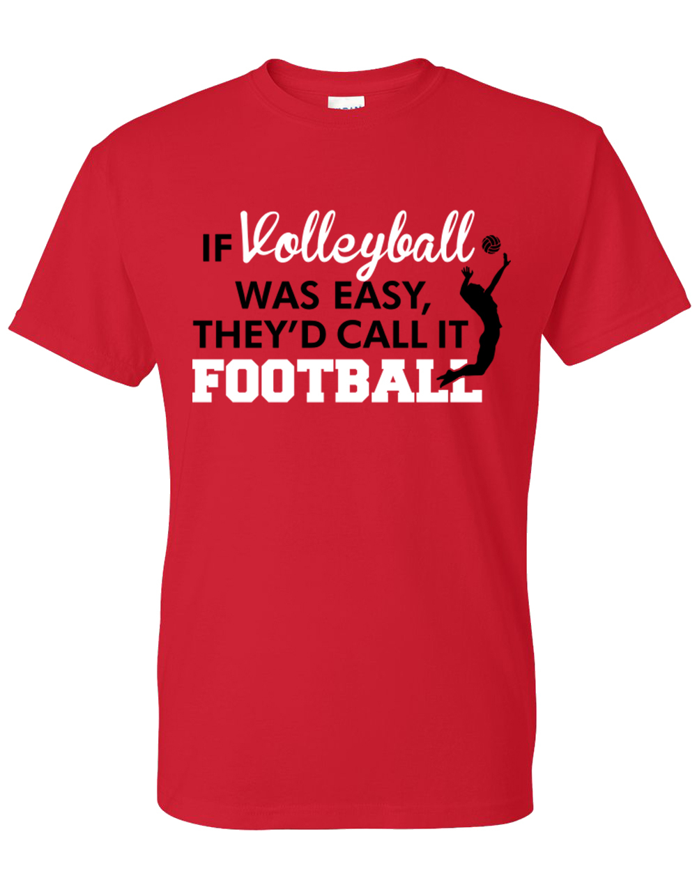 If Volleyball was easy they'd call it football t shirt ...