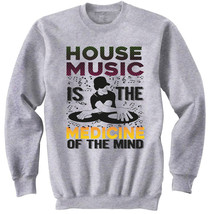 House Music Is The Medicine - New Cotton Grey SWEATSHIRT- All Sizes - $33.13