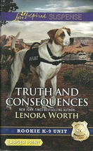 Truth And Consequences Lenora Worth(Rookie K-9 Unit #2)Love Inspired LP ... - $2.25