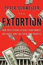 Extortion: How Politicians Extract Your Money, Buy Votes & Line Their Ow... - $10.95