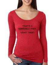 Women's Shirt That's A Horrible Idea What Time Funny Shirt - $14.94