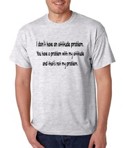Men's T Shirt I Dont Have An Attitude Problem Cool Humor Tee - $10.94+