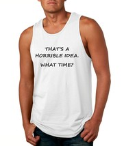 Men's Tank Top That's A Horrible Idea What Time Funny Top - $14.94+