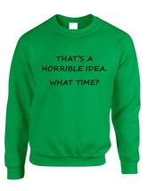 Adult Crewneck That's A Horrible Idea What Time Cool Stuff - $17.94+