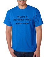 Men's T Shirt That's A Horrible Idea What Time Funny Tee - $10.94+