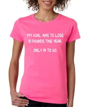 Women's T Shirt My Goal Was To Lose 10 Pounds This Year Cool - $10.94+