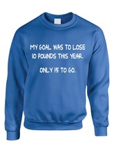 Adult Crewneck My Goal Was To Lose 10 Pounds This Year Funny - $17.94+
