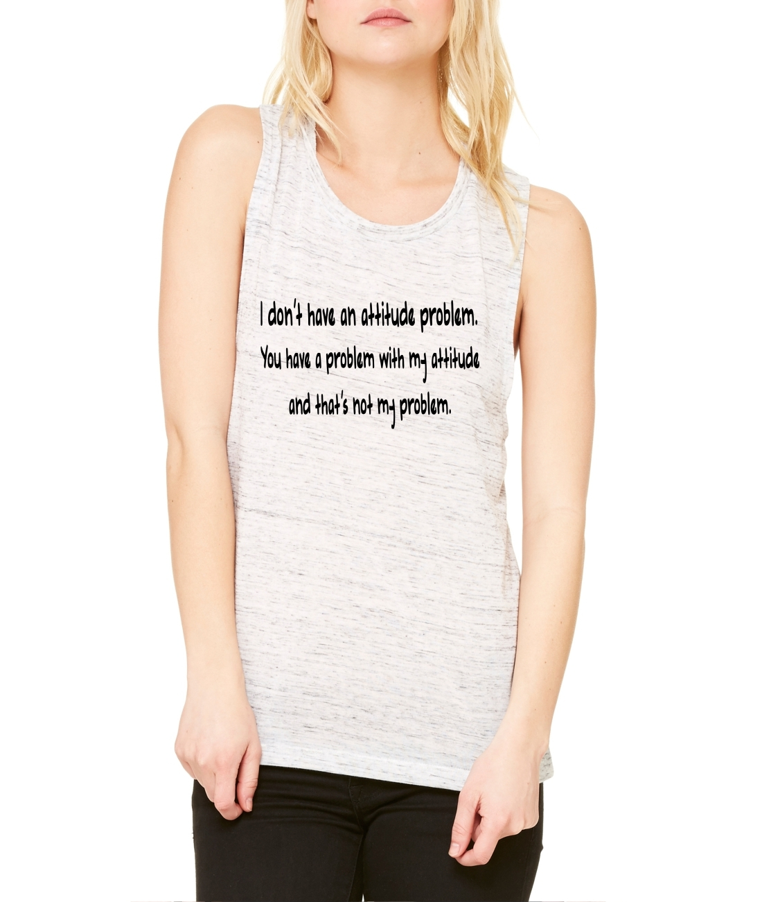 Women's Flowy Muscle Top I Dont Have An Attitude Problem