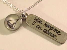 You keep me on course w sailboat sloop  charm pendant necklace USA hand made