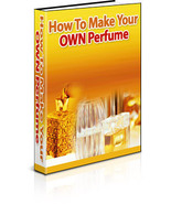 How To Make Your Own Perfume eBook - Save $$ - $1.49