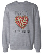 Funny Valentine Graphic Sweatshirts - Pizza Is My Valentine Grey Pullovers - $20.99+