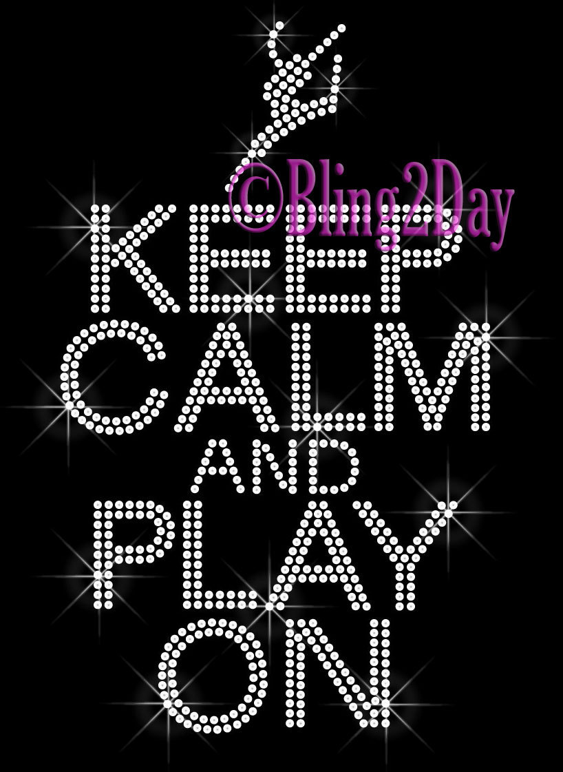 Primary image for Keep Calm and Play On - DANCE - Iron on Rhinestone Transfer Bling Hot Fix Sports