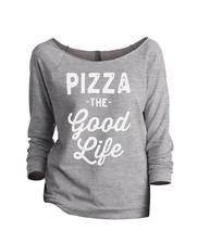 Thread Tank Pizza The Good Life Women's Slouchy 3/4 Sleeves Raglan Sweatshirt Sp - $24.99+