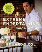 Extreme Entertaining Made Simple Xol, Eduardo - $6.44
