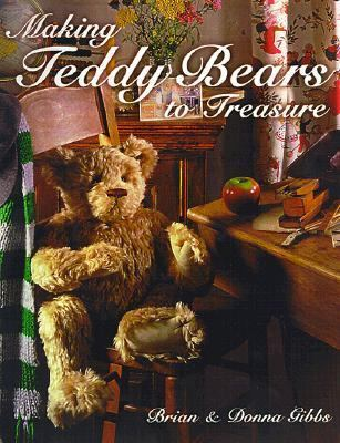 MAKING TEDDY BEARS TO TREASURE by Brian Gibbs (2001) HARDCOVER