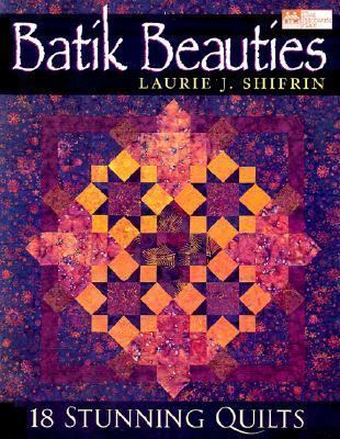NEW BATIK BEAUTIES 18 Stunning Quilts by Laurie J. Shifrin (2001)